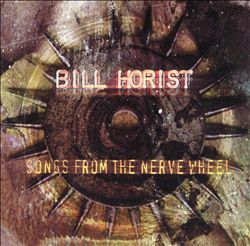 Bill Horist — Songs from the Nerve Wheel