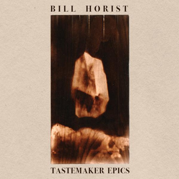 Bill Horist — Tastemaker Epics
