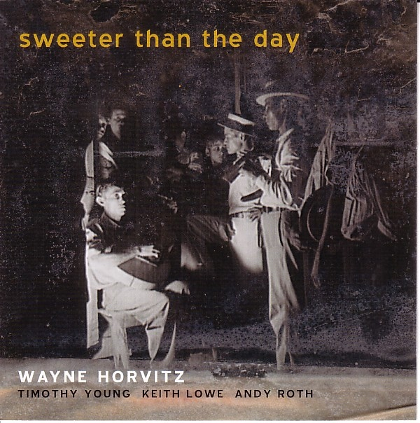 Wayne Horvitz — Sweeter Than the Day