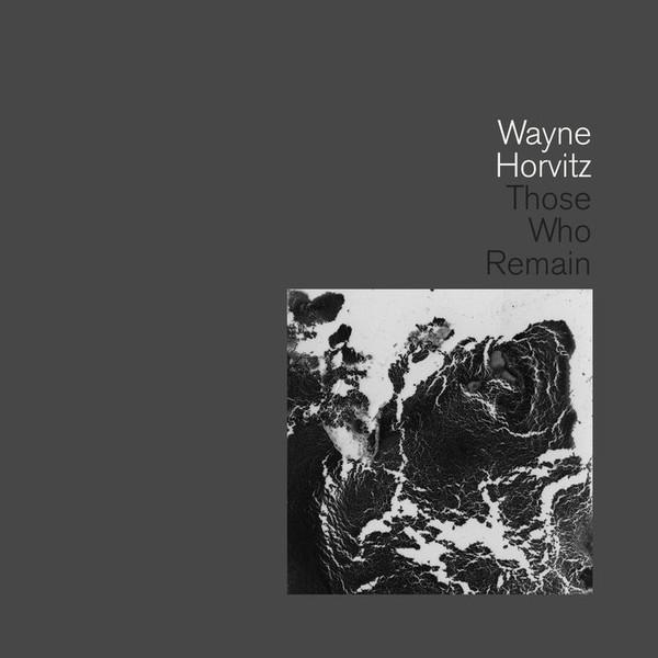 Wayne Horvitz — Those Who Remain