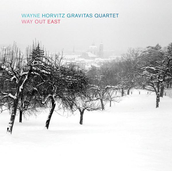 Wayne Horvitz Gravitas Quartet — Way out East