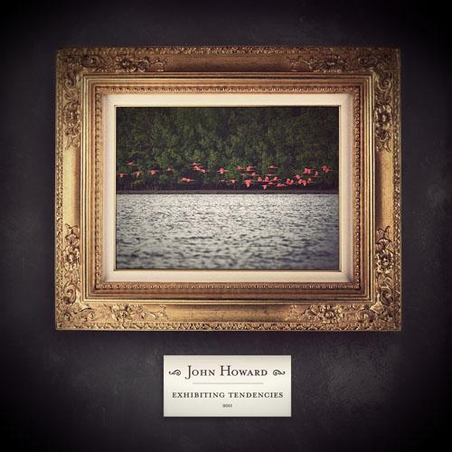John Howard — Exhibiting Tendencies