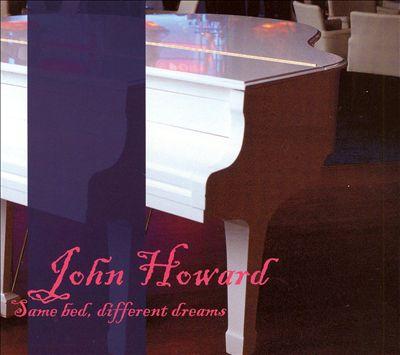 John Howard — Same Bed, Different Dreams