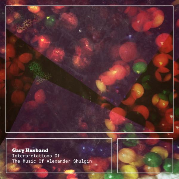 Gary Husband — Interpretations of the Music of Alexander Shulgin