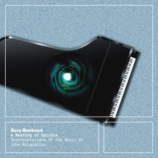 Gary Husband — A Meeting of Spirits - Interpretations of the Music of John McLaughlin
