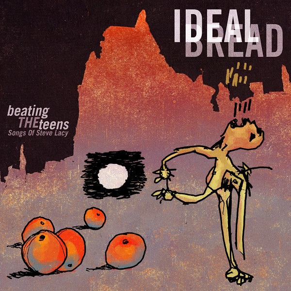 Ideal Bread — Beating the Teens: Songs of Steve Lacy