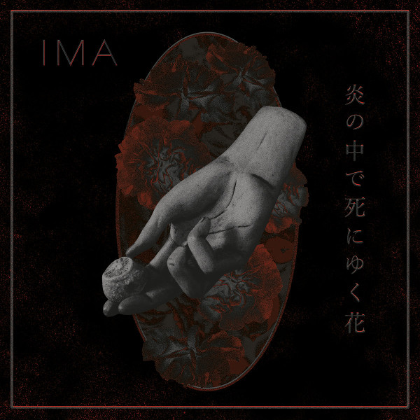 IMA — The Flowers Die in Burning Fire - 炎の中で死にゆく花