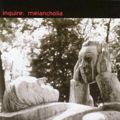 Inquire — Melancholia