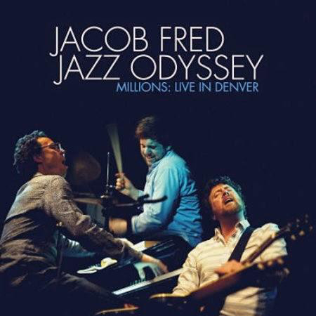 Jacob Fred Jazz Odyssey — Millions: Live in Denver