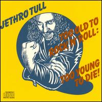Jethro Tull — Too Old to Rock n' Roll: Too Young to Die!