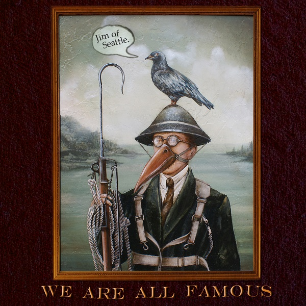 Jim of Seattle — We Are All Famous