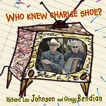 Richard Leo Johnson and Gregg Bendian — Who Knew Charlie Shoe?