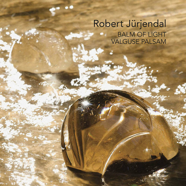 Robert Jürjendal — Valguse Palsam / Balm of Light