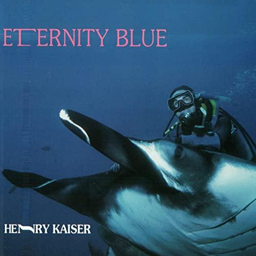 Henry Kaiser — Eternity Blue