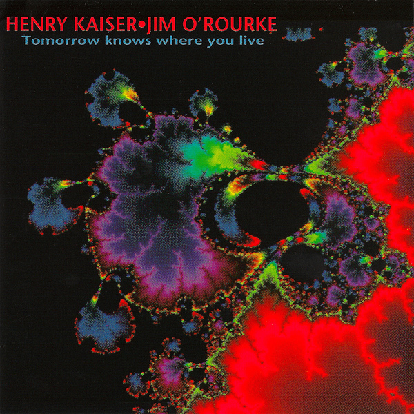 Henry Kaiser / Jim O'Rourke — Tomorrow Knows Where You Live