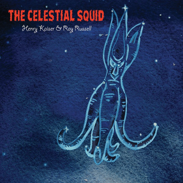 Henry Kaiser & Ray Russell — The Celestial Squid