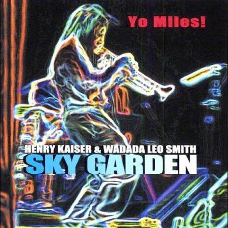 Henry Kaiser & Wadada Leo Smith : Yo Miles! — Sky Garden