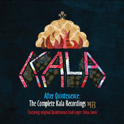 Kala — After Quintessence: The Complete Kala Recordings 1973