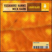 Yoshihiro Hanno Meets Mick Karn — Liquid Glass