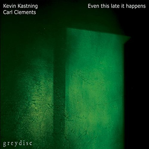 Kevin Kastning / Carl Clements — Even This Late It Happens