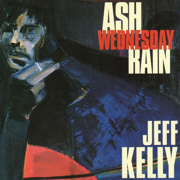 Jeff Kelly — Ash Wednesday Rain