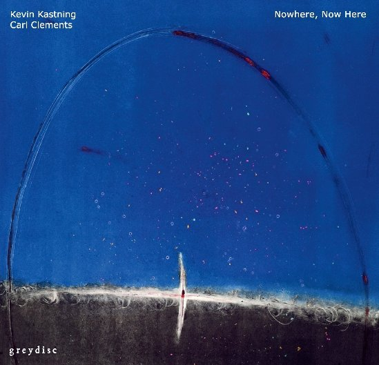 Kevin Kastning / Carl Clements — Nowhere, Now Here