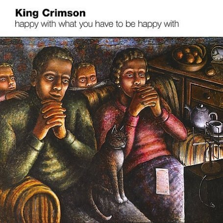 King Crimson — Happy with What You Have to Be Happy With