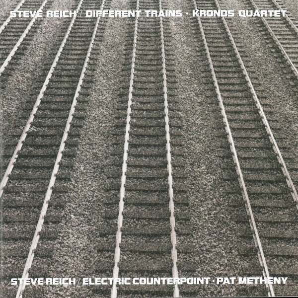 Kronos Quartet / Pat Metheny — Steve Reich: Different Trains / Electric Counterpoint
