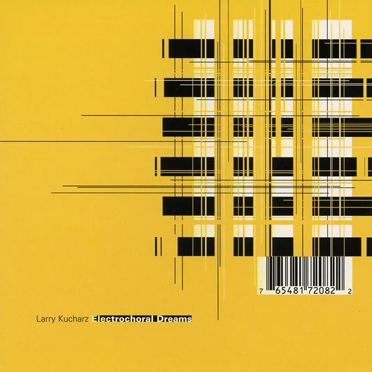 Larry Kucharz — Electrochoral Dreams