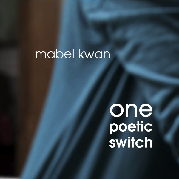 Mabel Kwan — One Poetic Switch