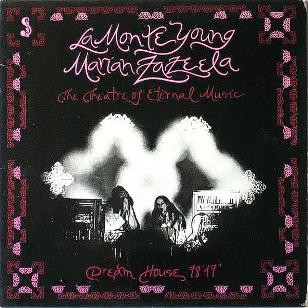La Monte Young / Marian Zazeela / The Theatre Of Eternal Music — Dream House 78'17