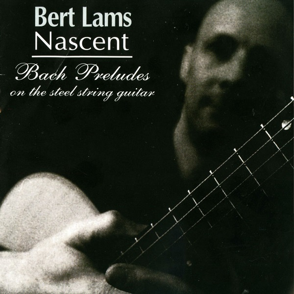 Bert Lams — Nascent: Bach Preludes on the Steel String Guitar