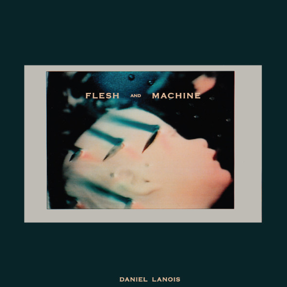 Daniel Lanois — Flesh and Machine