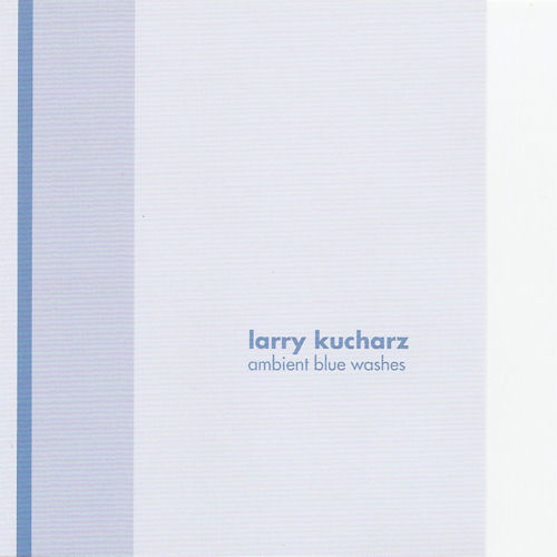 Larry Kucharz — Ambient Blue Washes