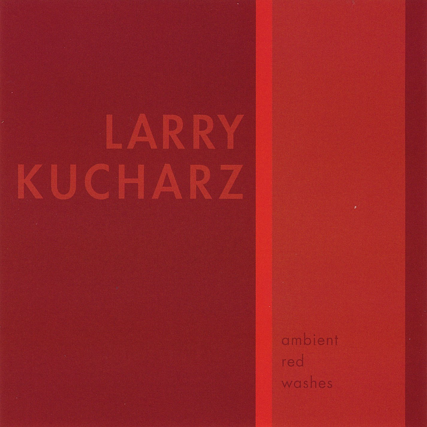 Larry Kucharz — Ambient Red Washes