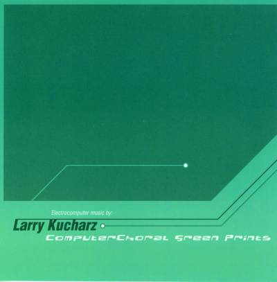 Larry Kucharz — Computerchoral Green Prints