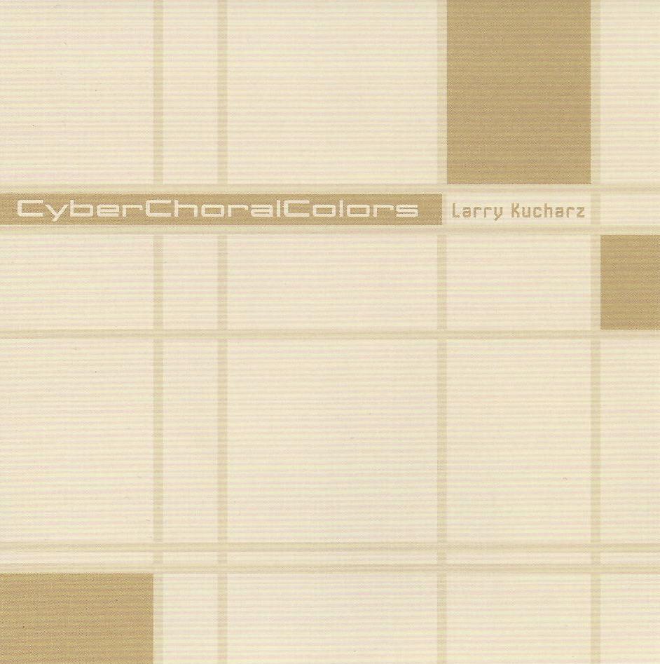 Larry Kucharz — Cyberchoral Colors