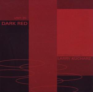 Larry Kucharz — Unit 25: Dark Red