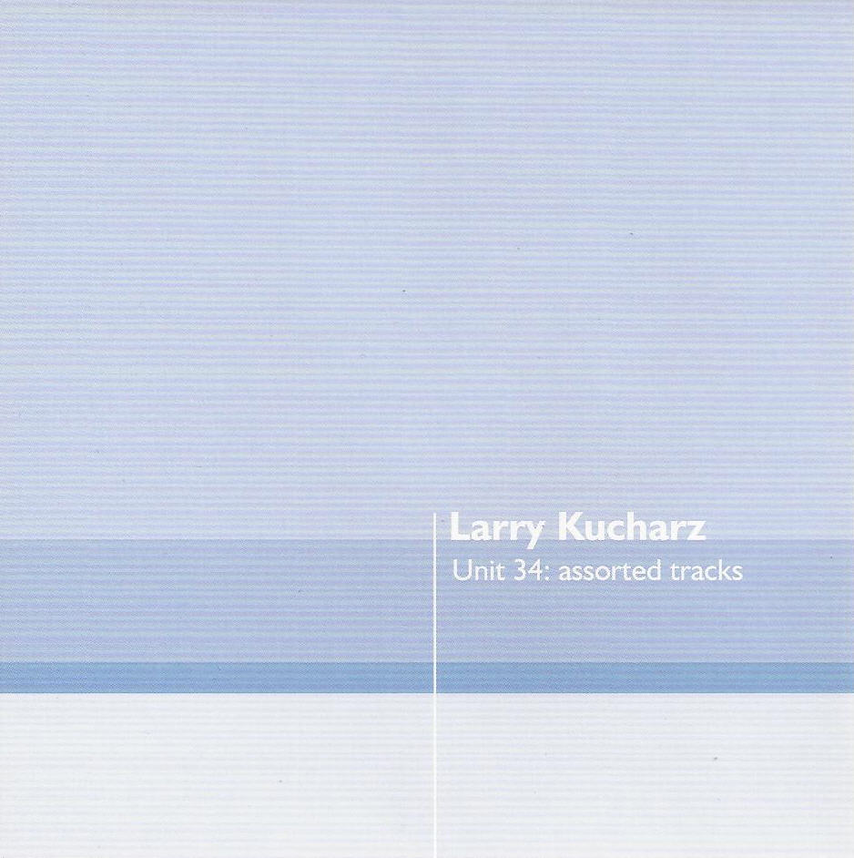 Larry Kucharz — Unit 34: Assorted Tracks