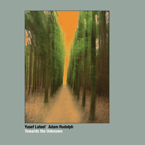 Yusef Lateef / Adam Rudolph — Towards  the Unknown