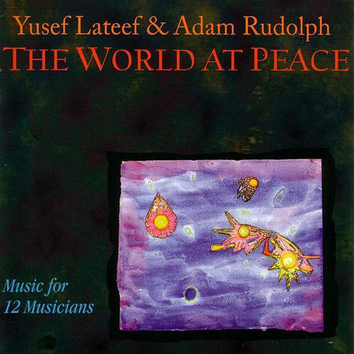 Yusef Lateef & Adam Rudolph — The World at Peace - Music for 12 Musicians