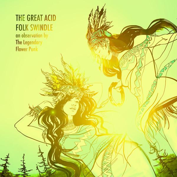 The Legendary Flower Punk — The Great Acid Folk Swindle