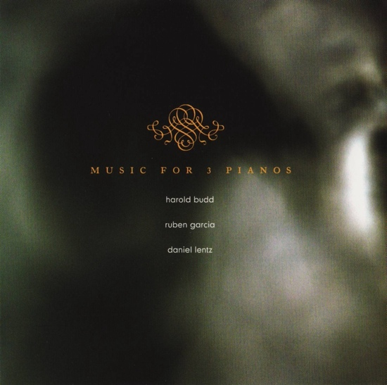 Harold Budd / Ruben Garcia / Daniel Lentz — Music for 3 Pianos