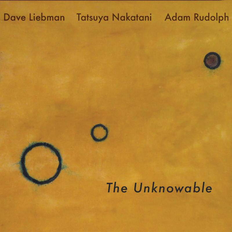 Dave Liebman / Tatsuya Nakatani / Adam Rudolph — The Unknowable