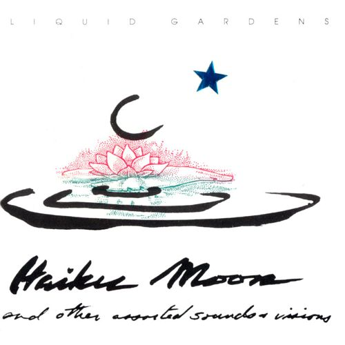 Liquid Gardens — Haiku Moon and Other Assorted Sounds and Visions
