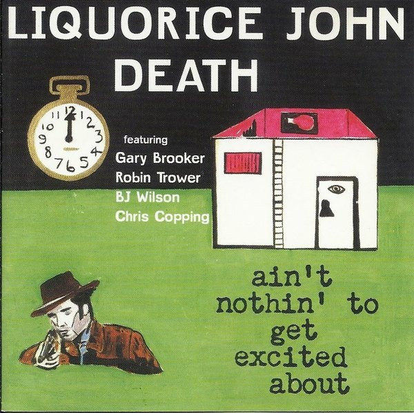 Liquorice John Death — Ain't Nothin' to Get Excited About