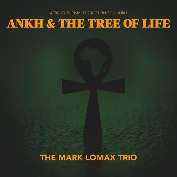 The Mark Lomax Trio — 400: An Afrikan Epic, Vol.10 - Ankh & the Tree of Life