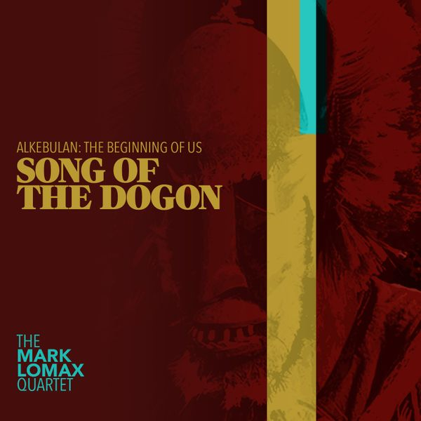The Mark Lomax Quartet — 400: An Afrikan Epic, Vol.2 - Song of the Dogon