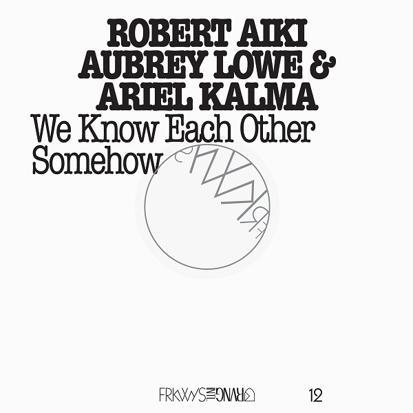 Robert Aiki Aubrey Lowe & Ariel Kalma — FRKWYS12: We Know Each Other Somehow