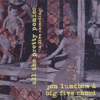 Jon Lundbom & Big Five Chord — All the Pretty Ponies